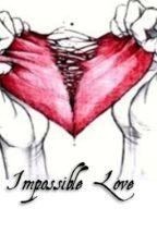 Impossible love(en réécriture(inspiration à off alors publications lentes)) by leane_monty