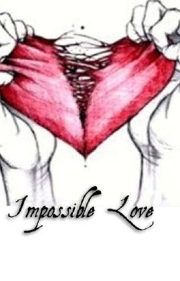 Impossible love(en réécriture(inspiration à off alors publications lentes))