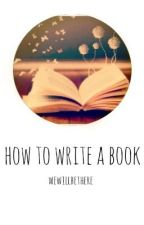 How to write a book by wewillbethere
