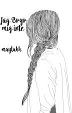Jag Bryr mig inte by maylahh