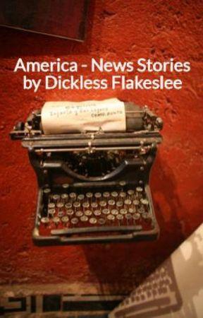 America - News Stories by Dickless Flakeslee by NickBlakeslee