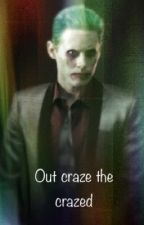 Out craze the crazed (Joker x reader) by Katieurie221833