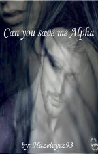 Can you save me Alpha?(Under Major Editing) by hazeleyez93