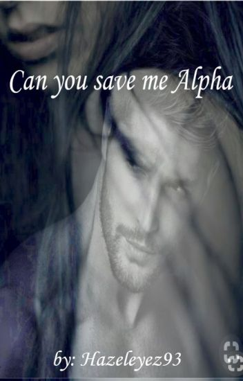 Can you save me Alpha?(Under Major Editing)