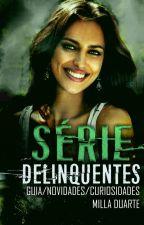 Série Delinquentes (Curiosidades/Novidades) by MillaMDuarte