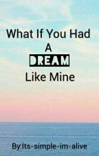What Would You Do If You Had A Dream Like Mine? by IRule_DealWithIt