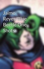 Jaime Reyes/Blue Beetle One Shots by cait-writes-stuff