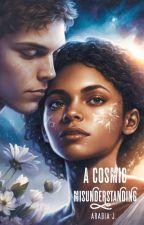 A Cosmic Misunderstanding (COMPLETE✔️) by ArabiaJ