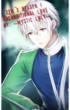 Zen X Reader | Unconditional Love by MysticLucy