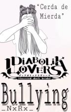 ||Diabolik Lovers|| Bullying   by _NxRx_