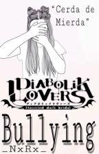||Diabolik Lovers|| Bullying   by _NxRx_