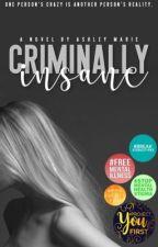 Criminally Insane | on hold by Ashley_Mariex