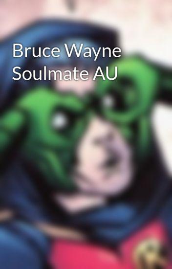 Bruce Wayne Soulmate AU - cait-writes-stuff - Wattpad