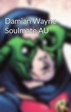 Damian Wayne Soulmate AU by cait-writes-stuff