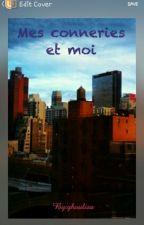 Mes conneries et moi by Moi_moi_et_moi