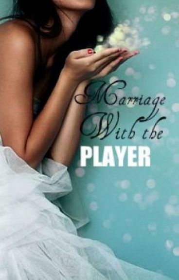 Marriage With The Player?
