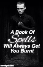 A Book Of Spells Will Always Get You Burnt by BloodyVictim1