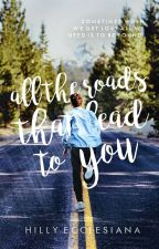 All the Roads That Lead to You by theodorefinched
