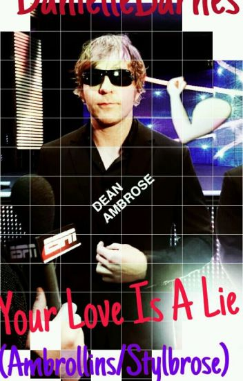 ▪Your Love Is A Lie ▪ ✖Rollins, Ambrose, Styles✖