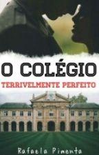 O Colégio - Terrivelmente Perfeito ( Brevemente ) by rafaelapimentinha