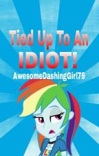 Tied Up To An IDIOT! by AwesomeDashingGirl79
