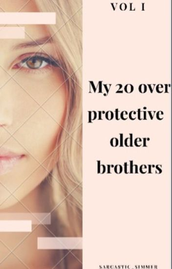 My 20 over protective older brothers