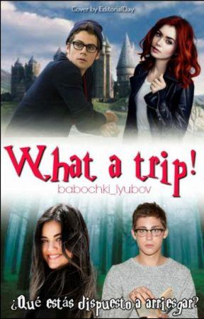 WHAT A TRIP! by babochki_lyubov