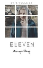eleven; a mileven fanfic *discontinued* by writingcaleb