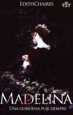 Madelina: Una condena por siempre. by EdithChaires
