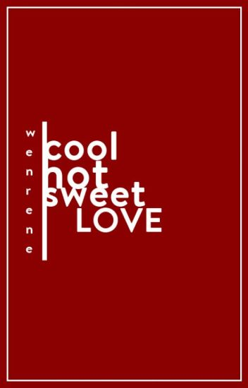 cool hot sweet love / wenrene (longfic)