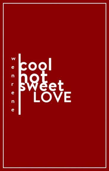 cool hot sweet love / wenrene (longfic)
