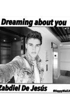 Dreaming About You Zabdiel De Jesús by moaningchriis_