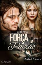 A FORÇA DA PAIXÃO by dudaahfonseca