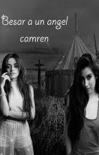 besar a un angel (camren) by chinitaramires