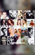 •Just Beautiful Things• by ScuffedUpChucks