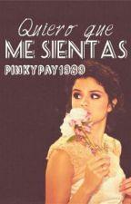 Quiero Que Me Sientas by Pinkypay1989