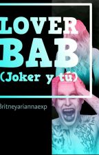 Lover Bab ( Joker Y Tu) by britneyariannaexp