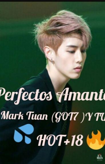 Perfectos Amantes - Mark tuan (GOT7 )y tu HOT