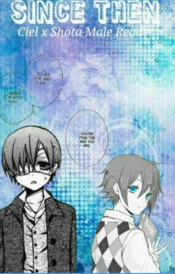 Since then (Ciel X Male Shota reader) *Book 1*