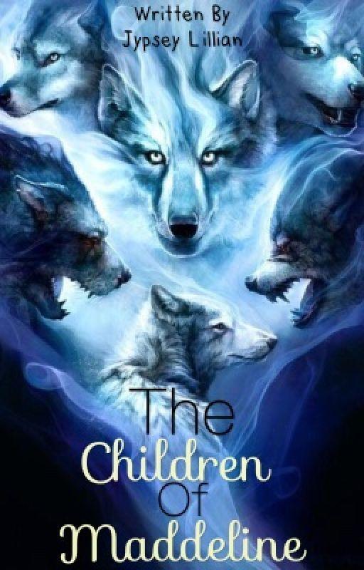 The Children Of Maddeline  by Jypsey186