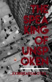 The Speaking of Unspoken by _XxSirReadsAlotxX_