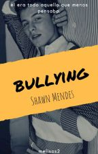 Bullying (Shawn Mendes y tu) by melisos2