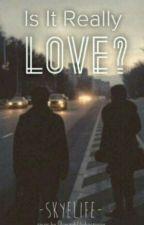 Is It Really Love? by 1-800-trashy-hoe