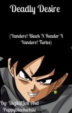 Deadly Desire (Yandere! Black x Reader x Yandere! Turles) by DigitalJolt