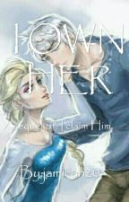 I Own Her (JELSA) (sequel of I CLAIM HIM) (COMPLETED) by jamicah20