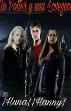 Un Potter y una Lovegood { Huna}{Hanny} by SebastianMorales263