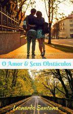 O Amor & Seus Obstáculos (Hiatus) by leonardo2020