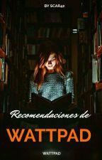 Recomendaciones De Wattpad.  (PAUSADO) by Scar42