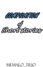 Compilation of Short Stories by Memalo_Trio