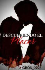 Descubriendo El Placer (En Corrección) by Ltobon_0223